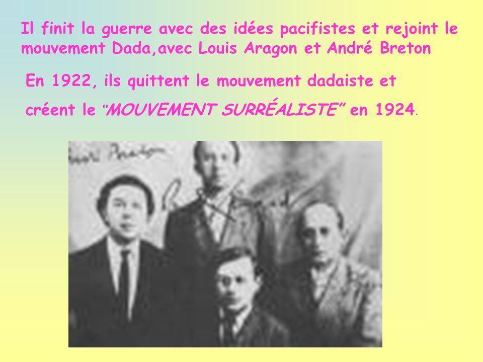 Il finit la guerre avec des idées pacifistes et rejoint le mouvement Dada,avec Louis Aragon et André Breton