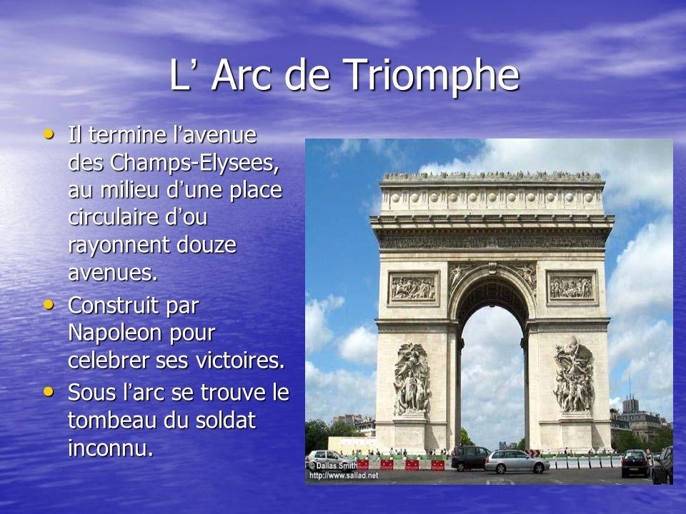 L' Arc de Triomphe Il termine l'avenue des Champs-Elysees, au milieu d'une place circulaire d'ou rayonnent douze avenues.