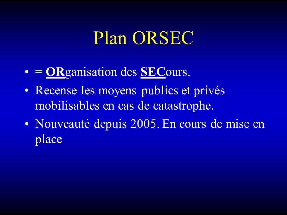Plan ORSEC = ORganisation des SECours.