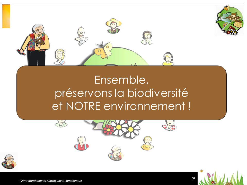 Ensemble, préservons la biodiversité et NOTRE environnement !