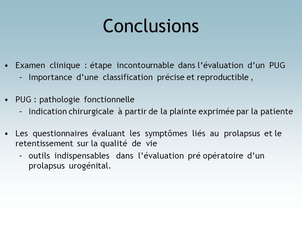 Conclusions Examen clinique : étape incontournable dans l'évaluation d'un PUG. Importance d'une classification précise et reproductible ,