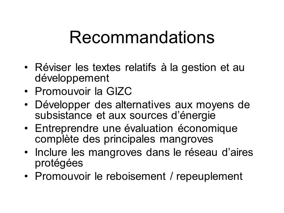 Recommandations Réviser les textes relatifs à la gestion et au développement. Promouvoir la GIZC.