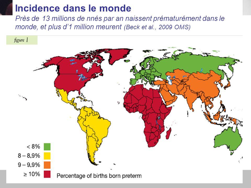 Incidence dans le monde Près de 13 millions de nnés par an naissent prématurément dans le monde, et plus d'1 million meurent (Beck et al., 2009 OMS)