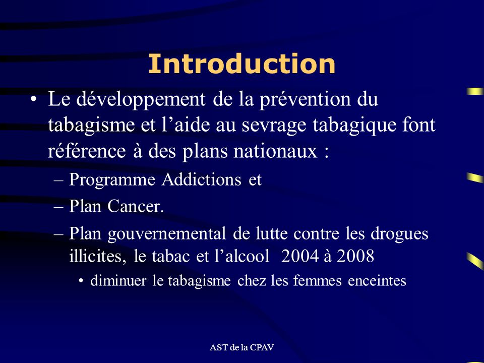 Introduction Le développement de la prévention du tabagisme et l'aide au sevrage tabagique font référence à des plans nationaux :