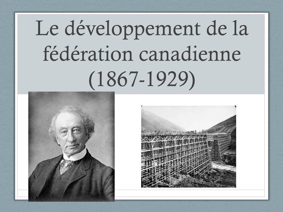 Le développement de la fédération canadienne (1867-1929)