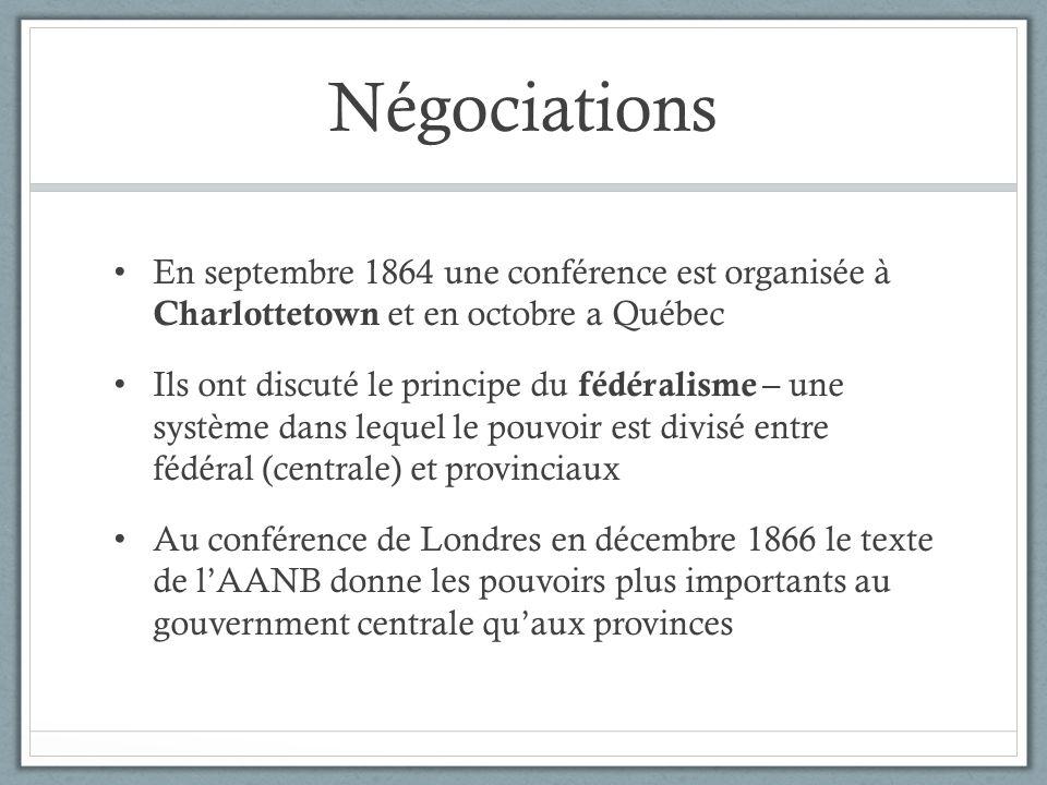 Négociations En septembre 1864 une conférence est organisée à Charlottetown et en octobre a Québec.