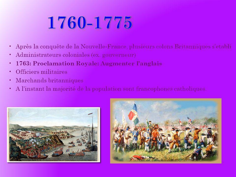 1760-1775 Après la conquête de la Nouvelle-France, plusieurs colons Britanniques s'etabli. Administrateurs coloniales (ex. gouverneur)