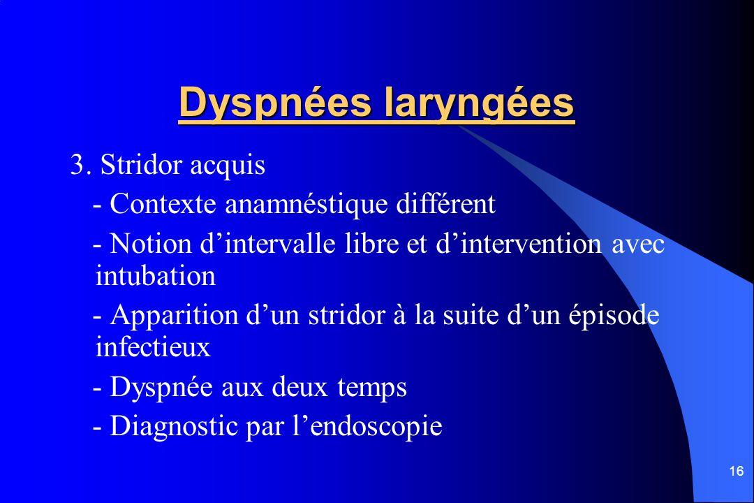 Dyspnées laryngées 3. Stridor acquis - Contexte anamnéstique différent