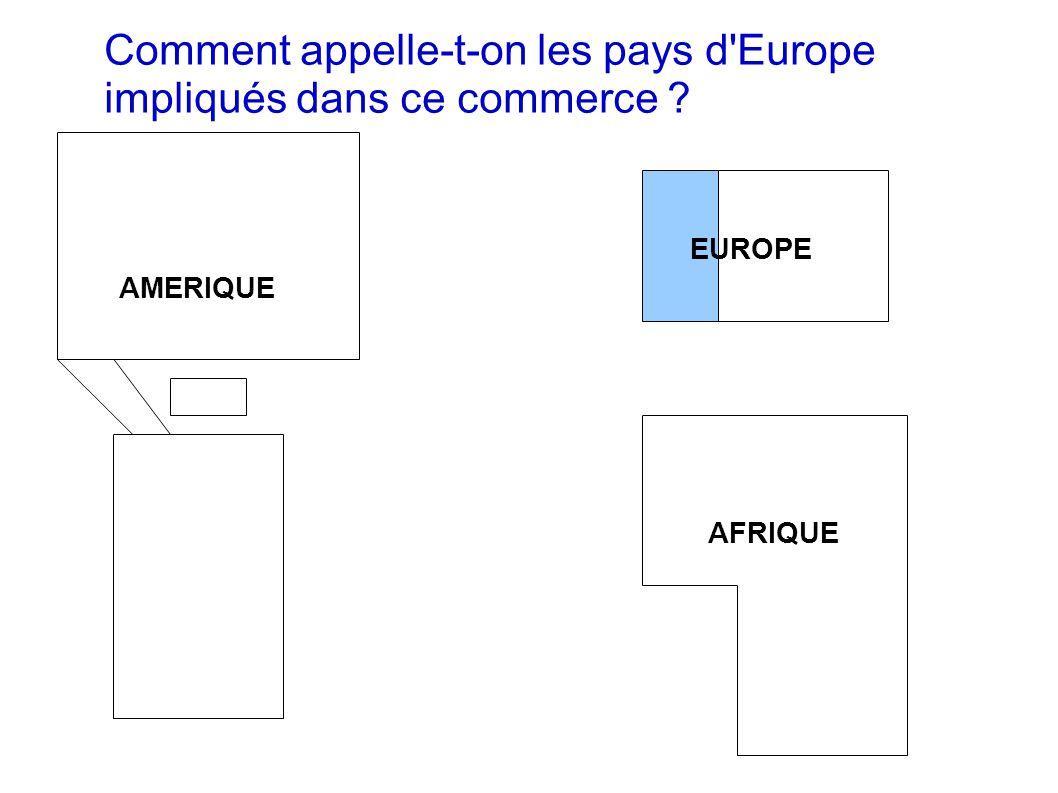 Comment appelle-t-on les pays d Europe impliqués dans ce commerce