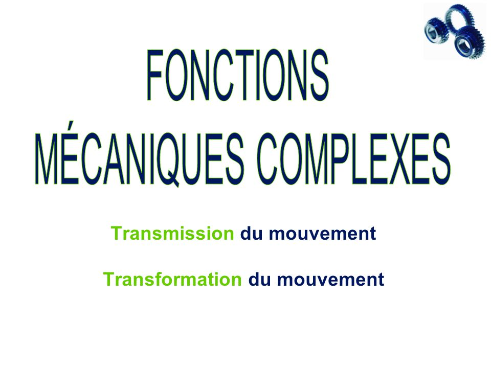 Transmission du mouvement Transformation du mouvement