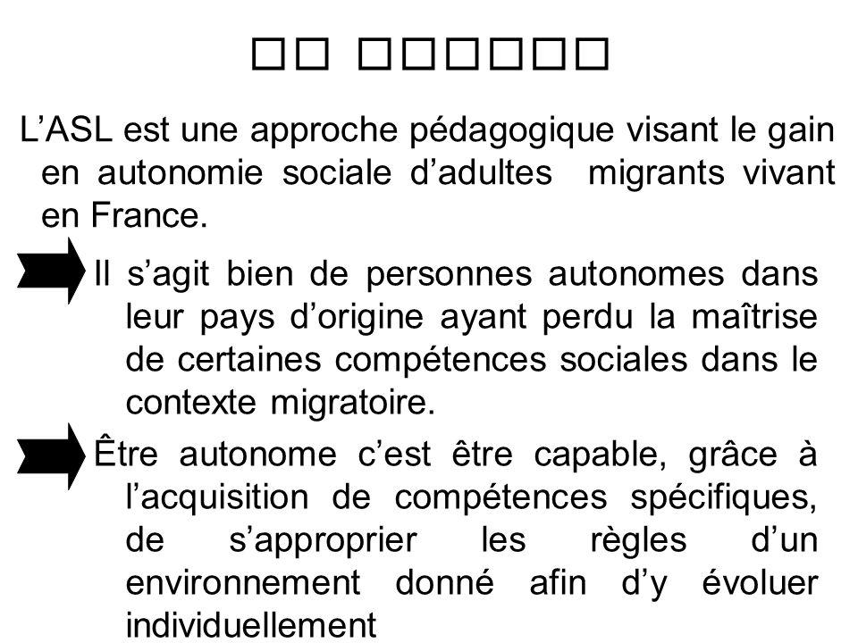 Le Public L'ASL est une approche pédagogique visant le gain en autonomie sociale d'adultes migrants vivant en France.