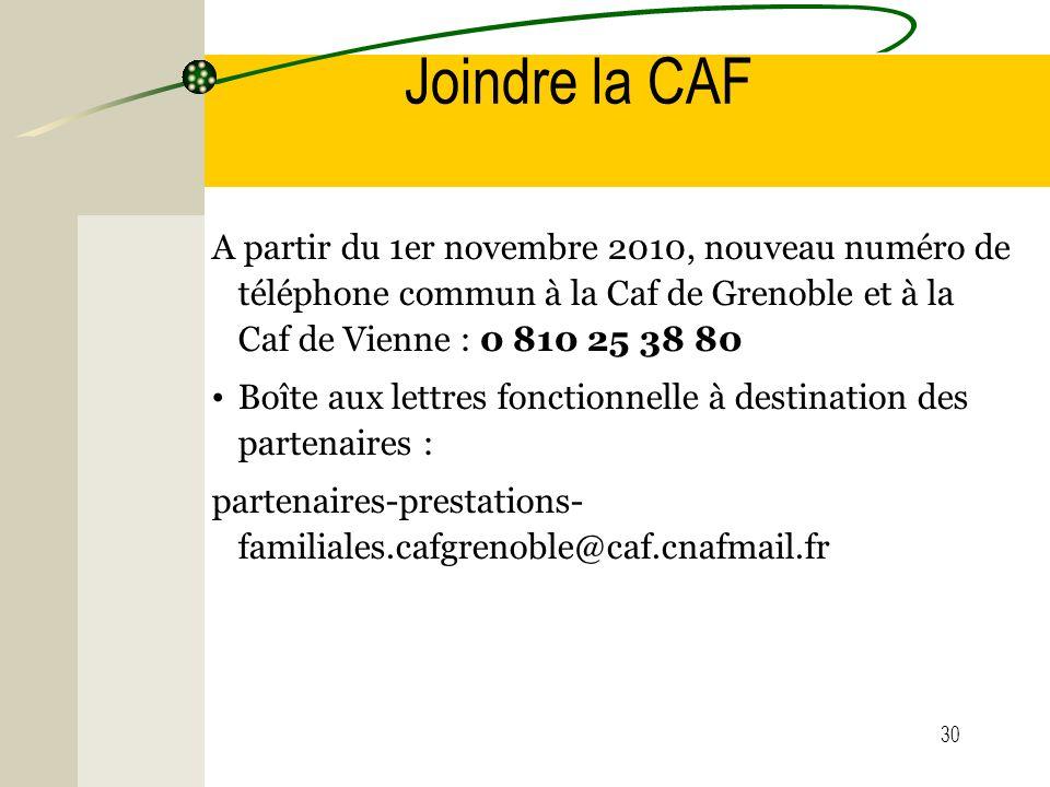 Joindre la CAF A partir du 1er novembre 2010, nouveau numéro de téléphone commun à la Caf de Grenoble et à la Caf de Vienne : 0 810 25 38 80.