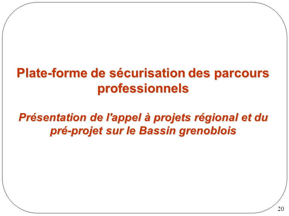 Plate-forme de sécurisation des parcours professionnels Présentation de l appel à projets régional et du pré-projet sur le Bassin grenoblois