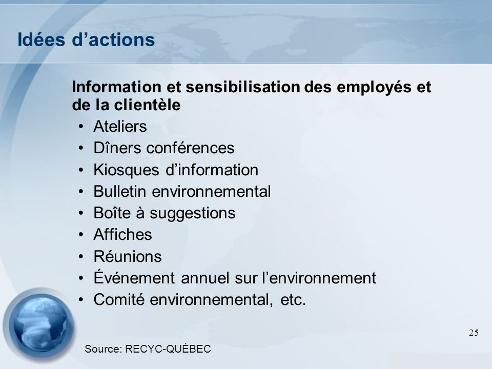 Idées d'actions Information et sensibilisation des employés et de la clientèle. Ateliers. Dîners conférences.