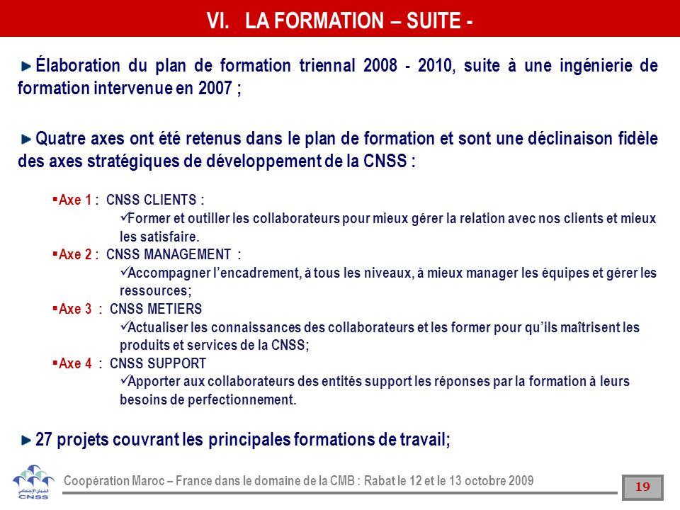 LA FORMATION – SUITE - Élaboration du plan de formation triennal 2008 - 2010, suite à une ingénierie de formation intervenue en 2007 ;