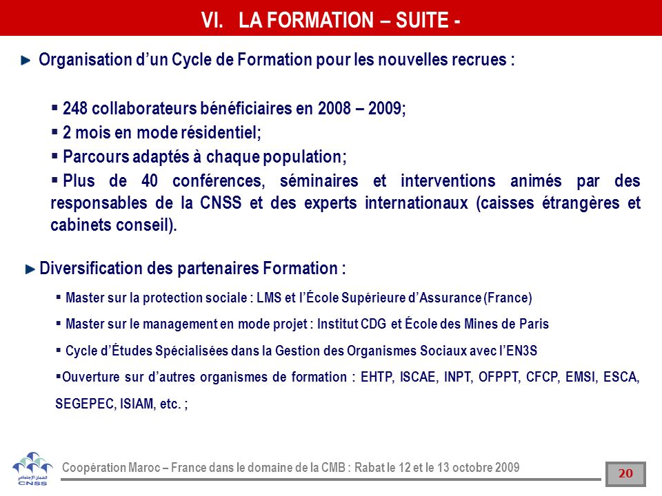 LA FORMATION – SUITE - Organisation d'un Cycle de Formation pour les nouvelles recrues : 248 collaborateurs bénéficiaires en 2008 – 2009;