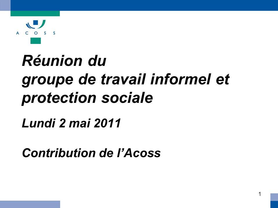 Réunion du groupe de travail informel et protection sociale Lundi 2 mai 2011 Contribution de l'Acoss