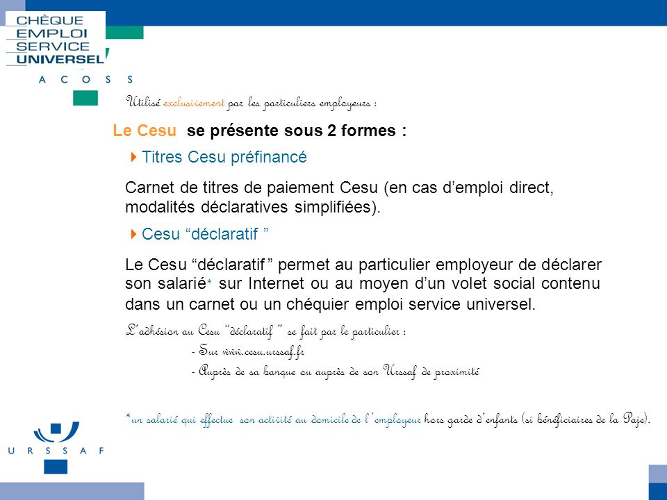 Le dispositif Utilisé exclusivement par les particuliers employeurs :