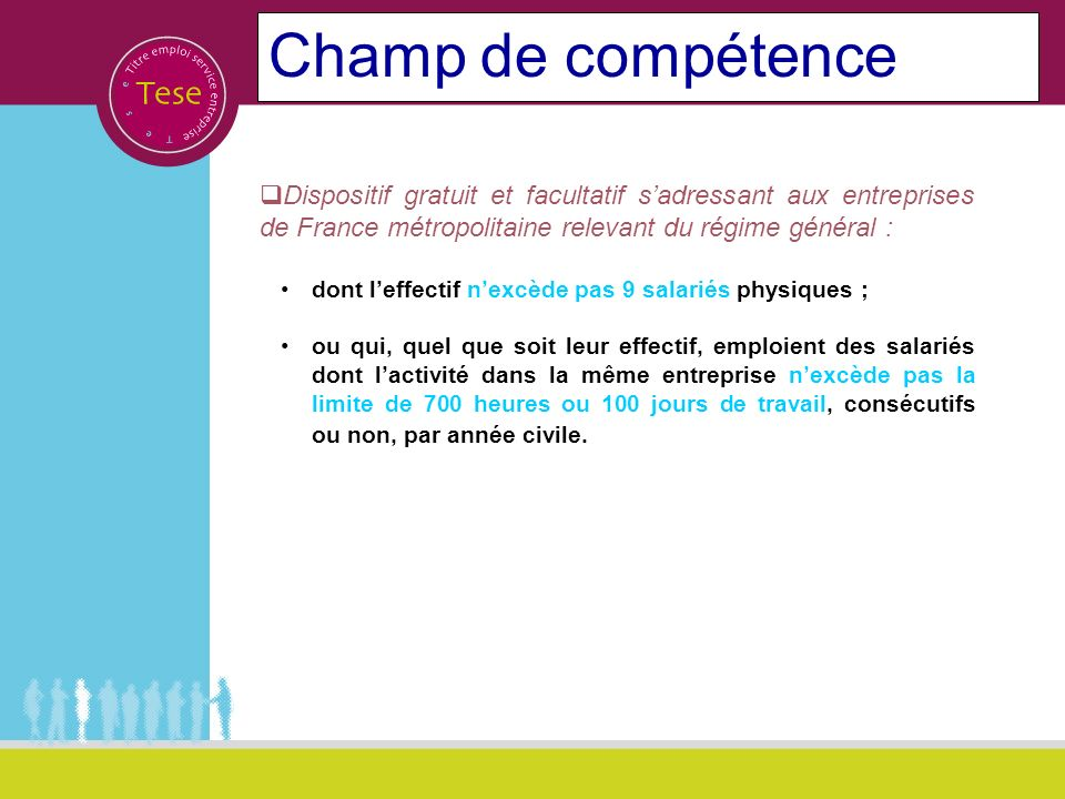 Champ de compétence Dispositif gratuit et facultatif s'adressant aux entreprises de France métropolitaine relevant du régime général :