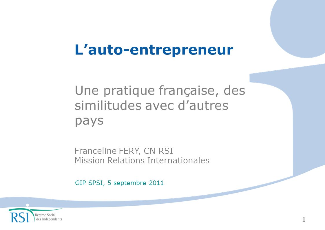 L'auto-entrepreneur Une pratique française, des similitudes avec d'autres pays. Franceline FERY, CN RSI.
