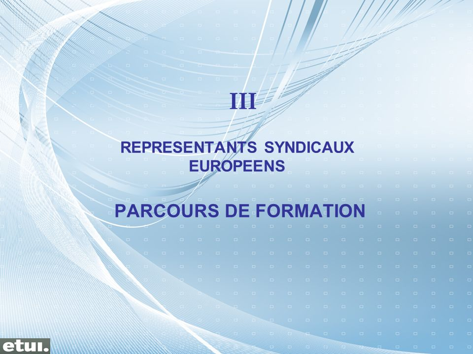 III REPRESENTANTS SYNDICAUX EUROPEENS PARCOURS DE FORMATION