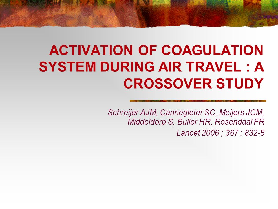 ACTIVATION OF COAGULATION SYSTEM DURING AIR TRAVEL : A CROSSOVER STUDY