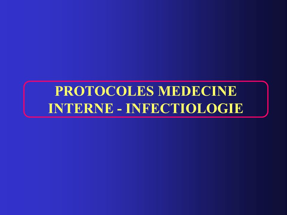 PROTOCOLES MEDECINE INTERNE - INFECTIOLOGIE