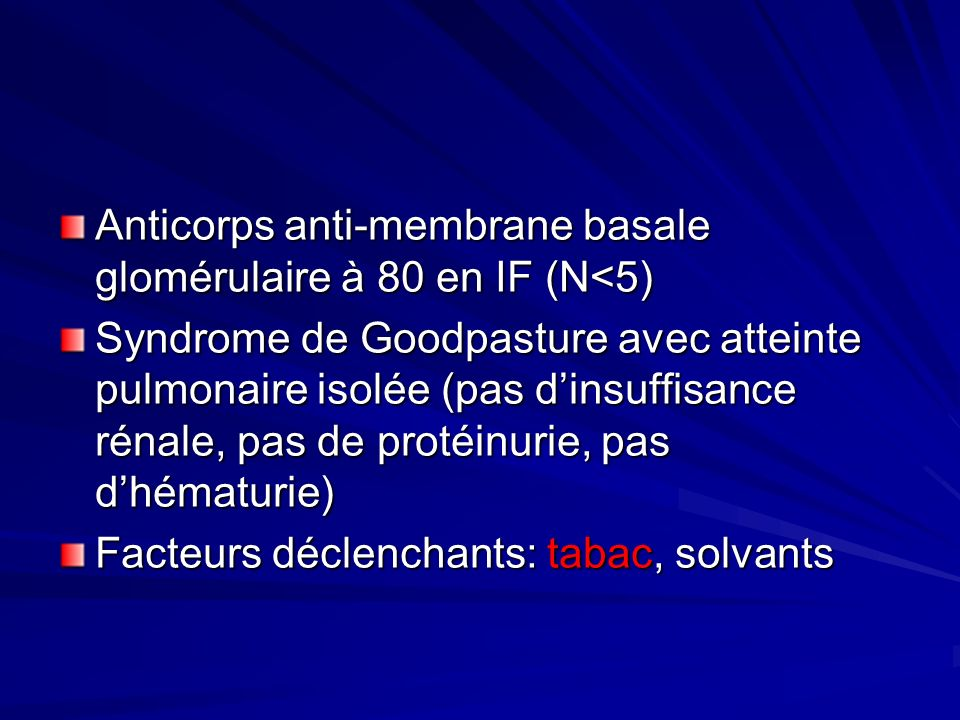 Anticorps anti-membrane basale glomérulaire à 80 en IF (N<5)