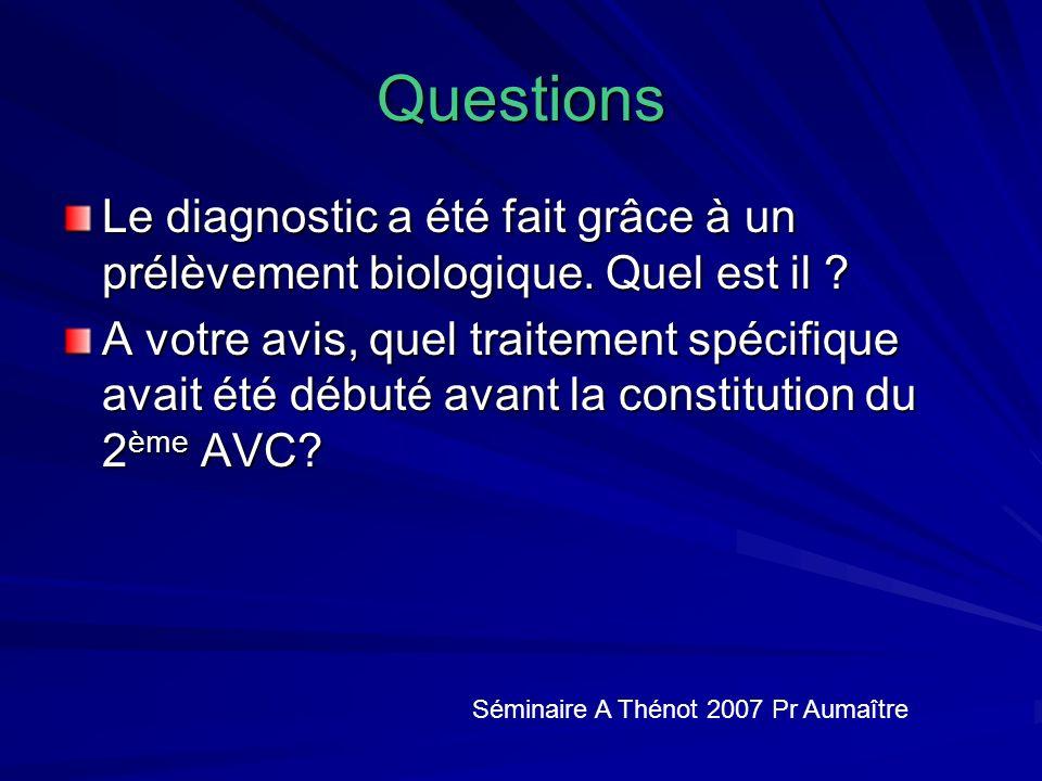Questions Le diagnostic a été fait grâce à un prélèvement biologique. Quel est il