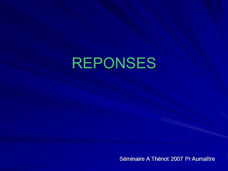 REPONSES Séminaire A Thénot 2007 Pr Aumaître