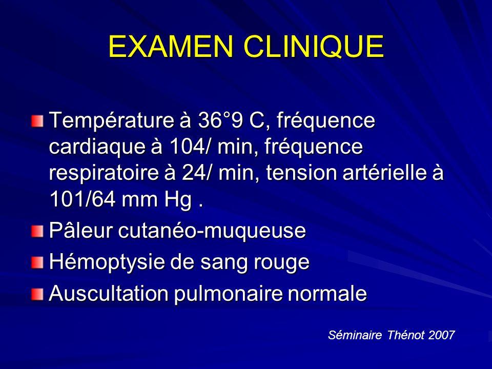 EXAMEN CLINIQUE Température à 36°9 C, fréquence cardiaque à 104/ min, fréquence respiratoire à 24/ min, tension artérielle à 101/64 mm Hg .