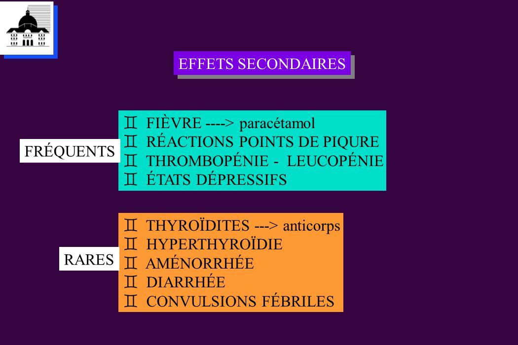 EFFETS SECONDAIRES FIÈVRE ----> paracétamol. RÉACTIONS POINTS DE PIQURE. THROMBOPÉNIE - LEUCOPÉNIE.