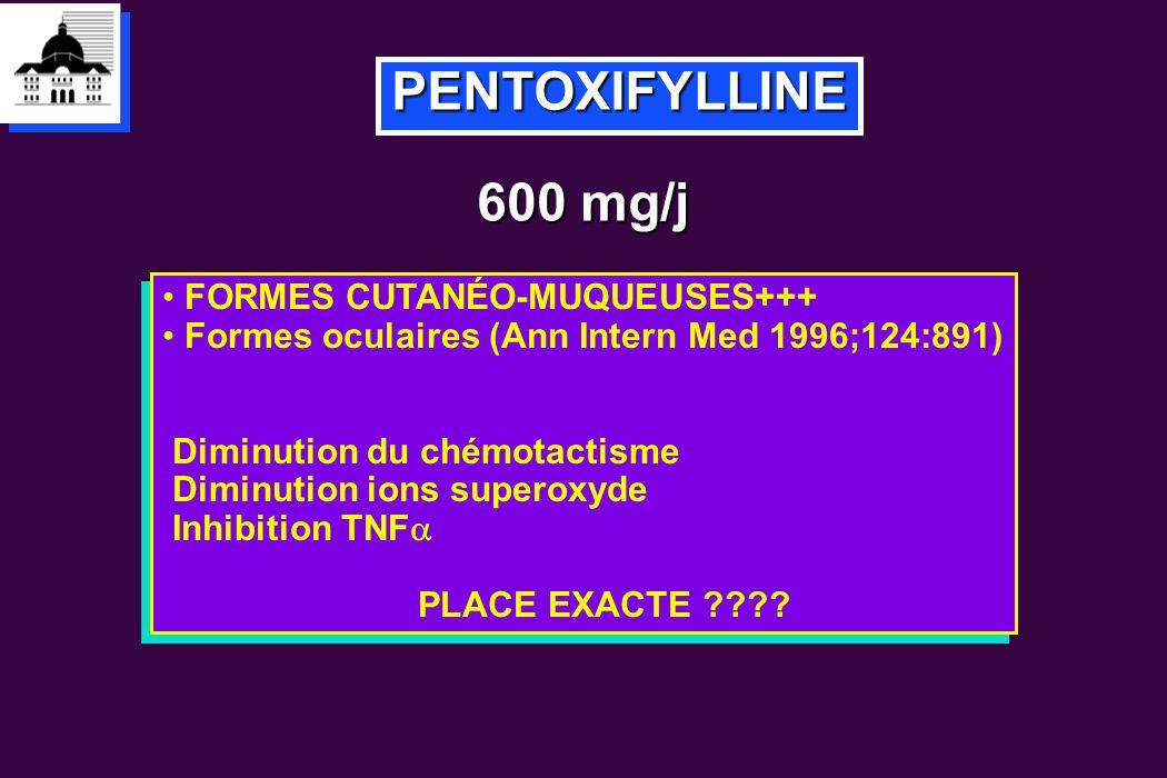 PENTOXIFYLLINE 600 mg/j FORMES CUTANÉO-MUQUEUSES+++