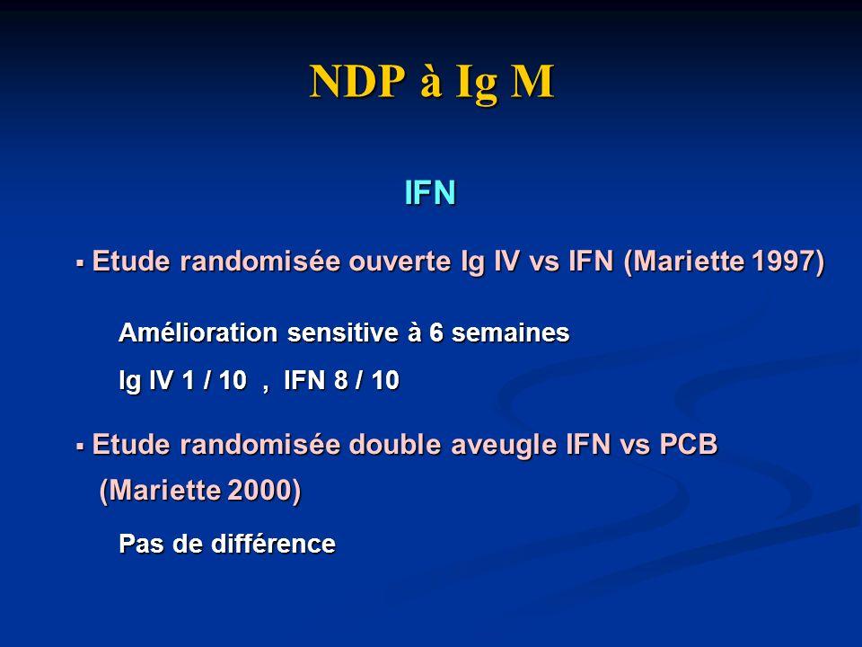 NDP à Ig M IFN Etude randomisée ouverte Ig IV vs IFN (Mariette 1997)