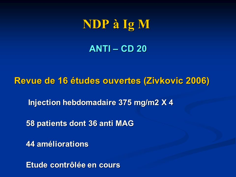 NDP à Ig M ANTI – CD 20 Revue de 16 études ouvertes (Zivkovic 2006)