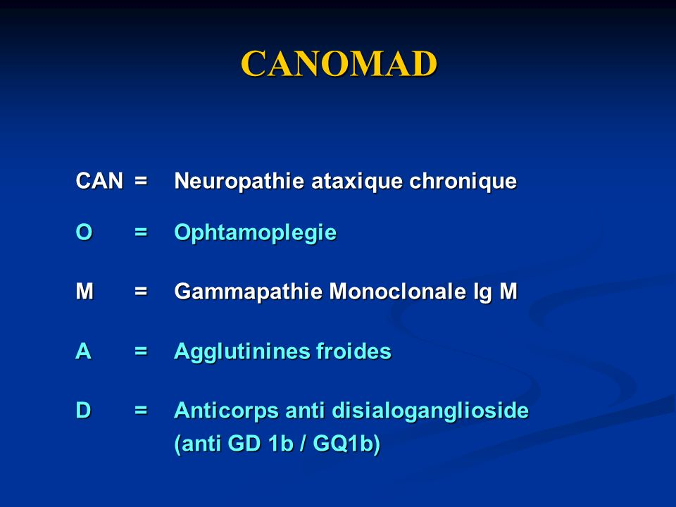 CANOMAD CAN = Neuropathie ataxique chronique O = Ophtamoplegie