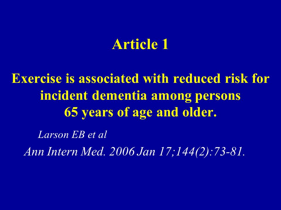 Article 1 Exercise is associated with reduced risk for incident dementia among persons 65 years of age and older.