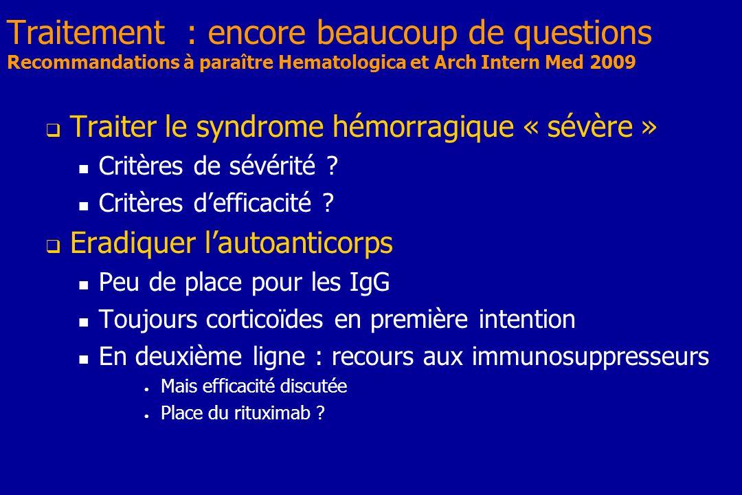 Traitement : encore beaucoup de questions Recommandations à paraître Hematologica et Arch Intern Med 2009
