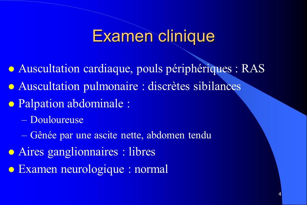 Examen clinique Auscultation cardiaque, pouls périphériques : RAS