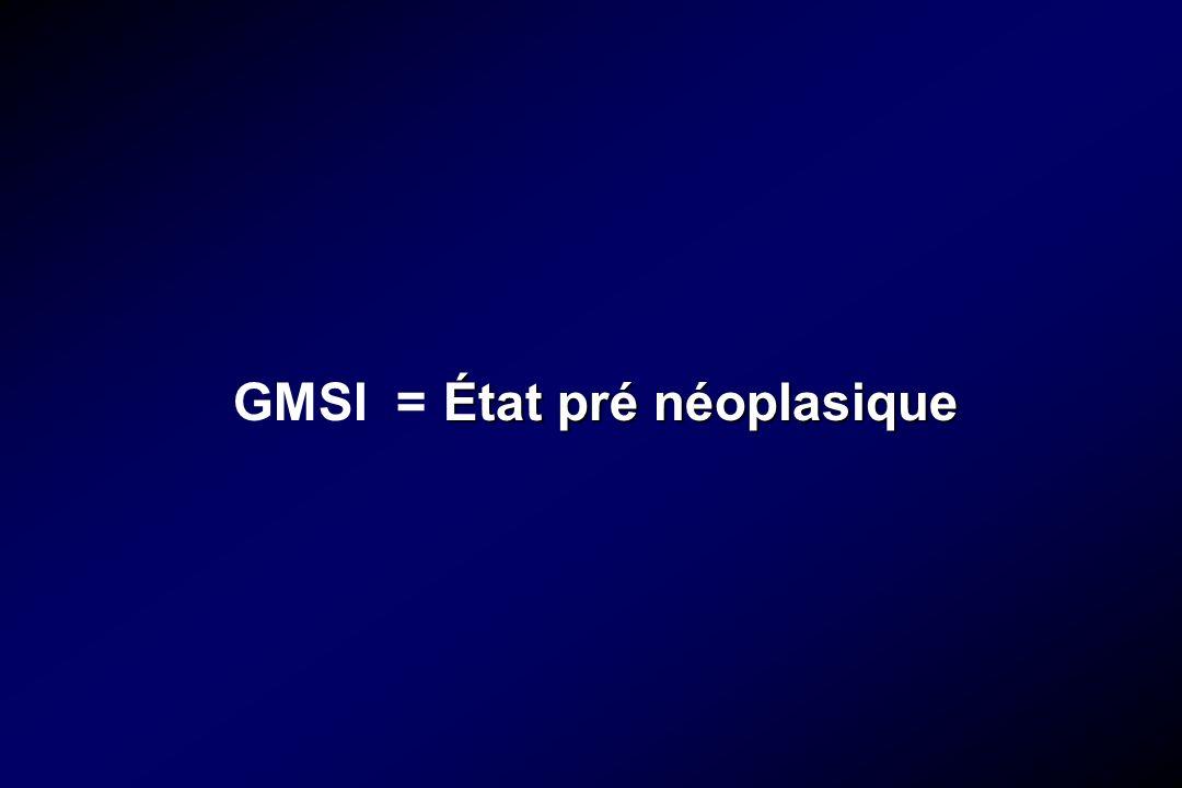 GMSI = État pré néoplasique