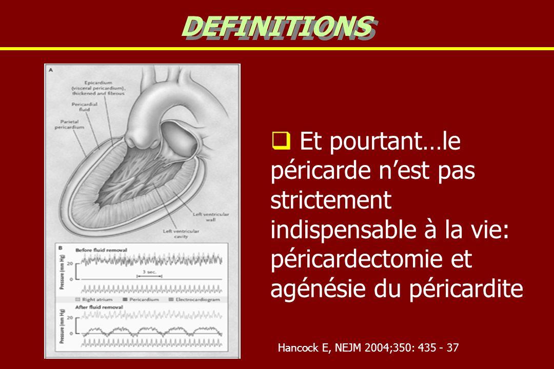 DEFINITIONS Et pourtant…le péricarde n'est pas strictement indispensable à la vie: péricardectomie et agénésie du péricardite.