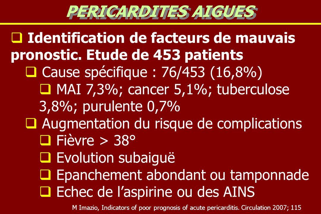 PERICARDITES AIGUES Identification de facteurs de mauvais pronostic. Etude de 453 patients. Cause spécifique : 76/453 (16,8%)