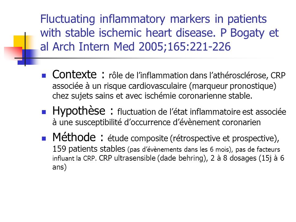 Fluctuating inflammatory markers in patients with stable ischemic heart disease. P Bogaty et al Arch Intern Med 2005;165:221-226