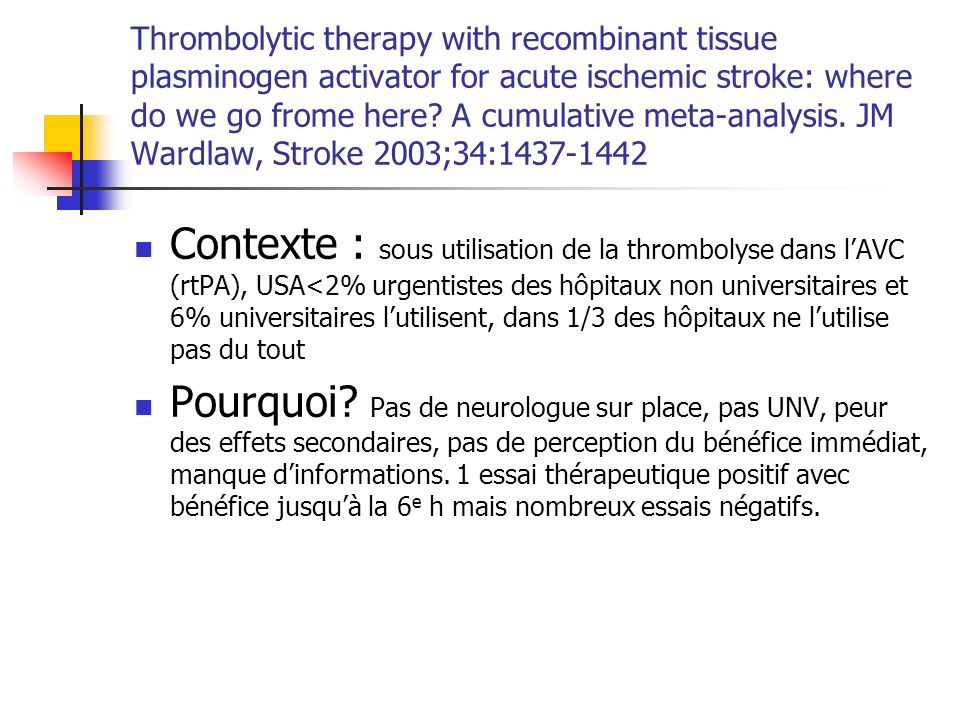 Thrombolytic therapy with recombinant tissue plasminogen activator for acute ischemic stroke: where do we go frome here A cumulative meta-analysis. JM Wardlaw, Stroke 2003;34:1437-1442