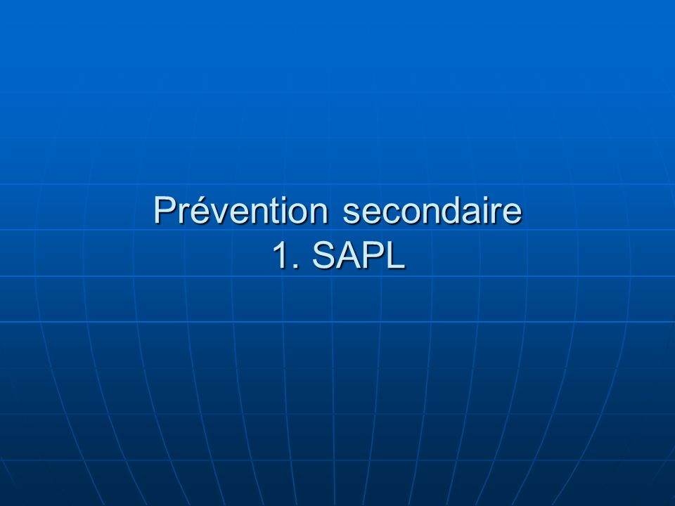 Prévention secondaire 1. SAPL