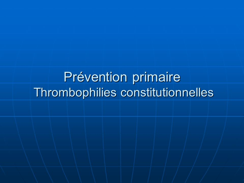 Prévention primaire Thrombophilies constitutionnelles