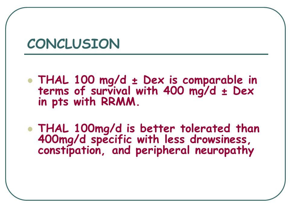 CONCLUSIONTHAL 100 mg/d ± Dex is comparable in terms of survival with 400 mg/d ± Dex in pts with RRMM.
