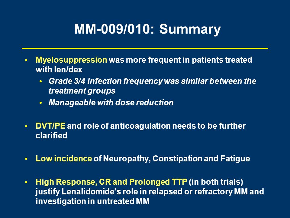 MM-009/010: SummaryMyelosuppression was more frequent in patients treated with len/dex.