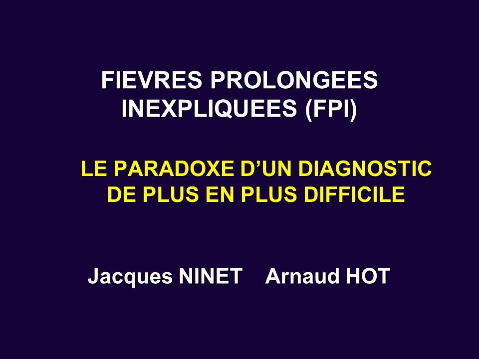 FIEVRES PROLONGEES INEXPLIQUEES (FPI)