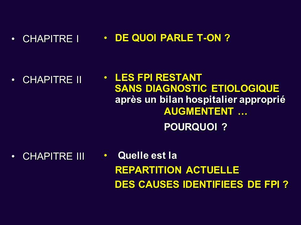 CHAPITRE I CHAPITRE II. CHAPITRE III. DE QUOI PARLE T-ON LES FPI RESTANT. SANS DIAGNOSTIC ETIOLOGIQUE.
